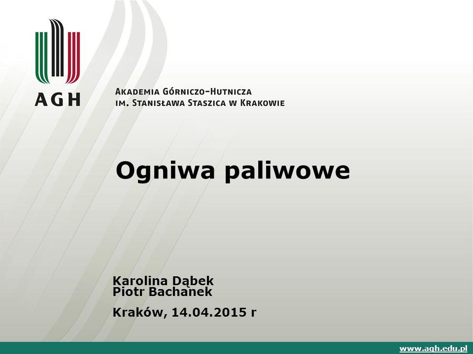 Ogniwa paliwowe Karolina Dąbek Piotr Bachanek Kraków, 14.04.2015 r www.agh.edu.pl