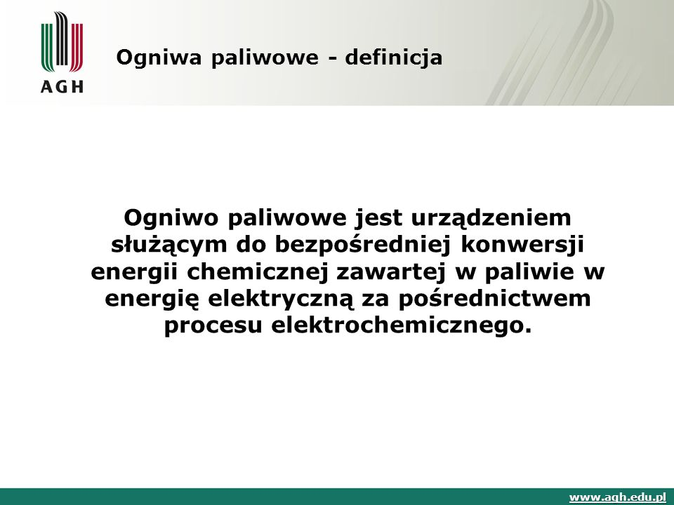 Ogniwa paliwowe - definicja Ogniwo paliwowe jest urządzeniem służącym do bezpośredniej konwersji energii chemicznej zawartej w paliwie w energię elekt