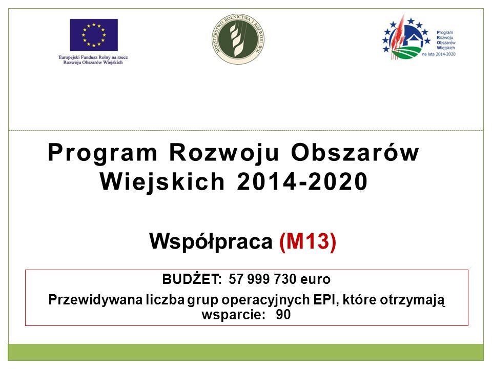 Program Rozwoju Obszarów Wiejskich 2014-2020 Współpraca (M13) BUDŻET: 57 999 730 euro Przewidywana liczba grup operacyjnych EPI, które otrzymają wspar