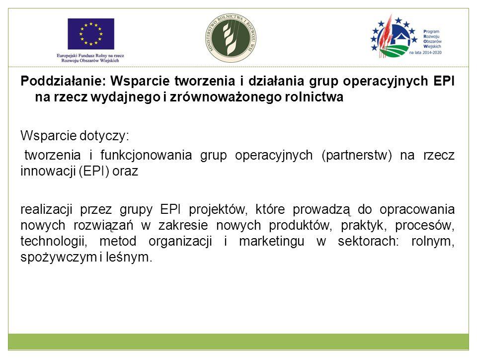 Poddziałanie: Wsparcie tworzenia i działania grup operacyjnych EPI na rzecz wydajnego i zrównoważonego rolnictwa Wsparcie dotyczy: tworzenia i funkcjo