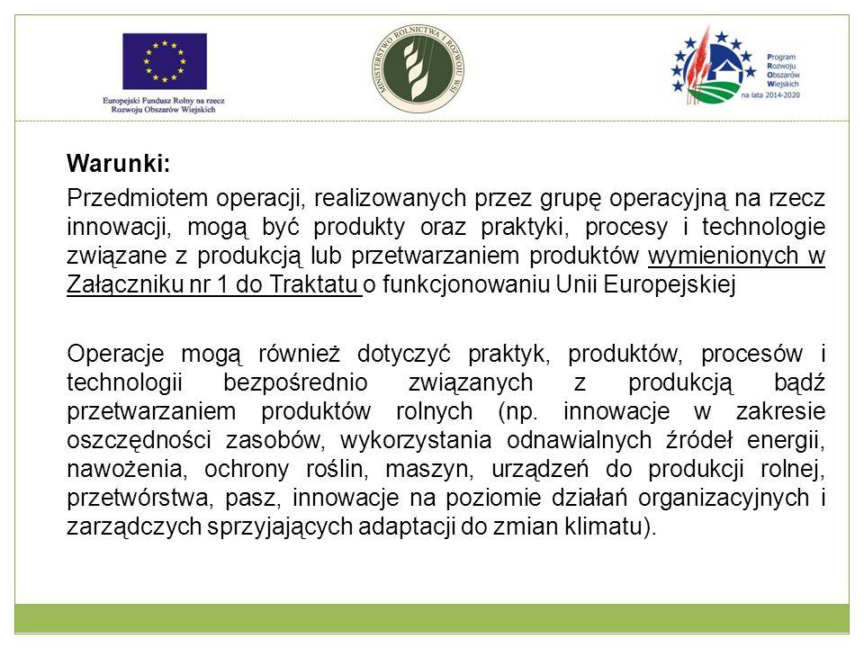 Kryteria wyboru: Uszczegółowione kryteria wyboru dotyczyć będą następujących kryteriów ogólnych: potencjał innowacyjny operacji; analiza techniczna, kosztów oraz korzyści; potencjalna skala oddziaływania rezultatów operacji (korzyści ekonomiczne, społeczne, zasięg zastosowania - geograficzny, branżowy itp.); stopień przyczyniania się do realizacji priorytetów przekrojowych UE w zakresie ochrony środowiska i zmian klimatu; zróżnicowanie partnerów w grupie.