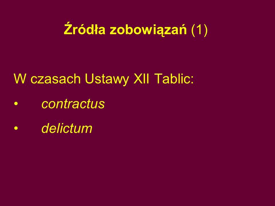 Źródła zobowiązań (1) W czasach Ustawy XII Tablic: contractus delictum