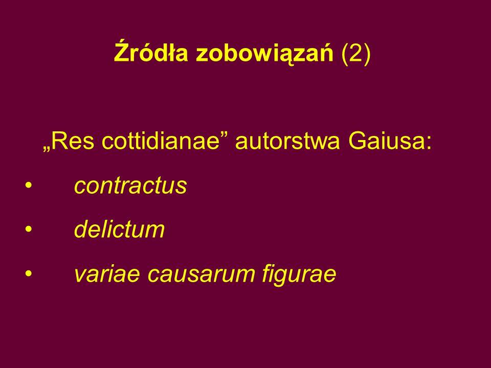"""Źródła zobowiązań (2) """"Res cottidianae"""" autorstwa Gaiusa: contractus delictum variae causarum figurae"""
