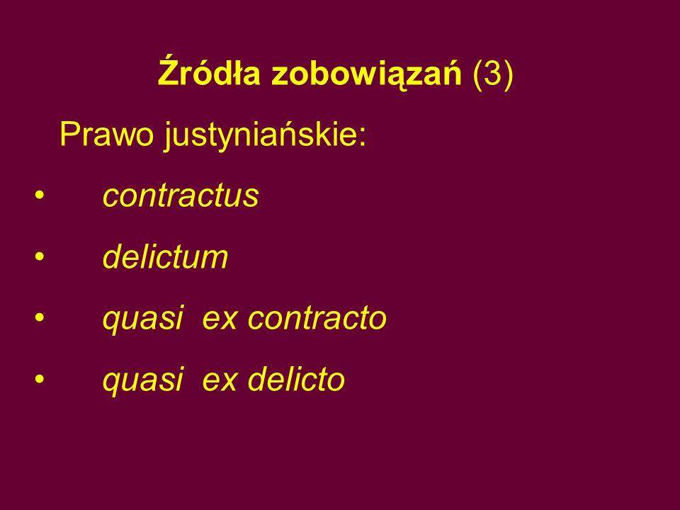 Źródła zobowiązań (3) Prawo justyniańskie: contractus delictum quasi ex contracto quasi ex delicto
