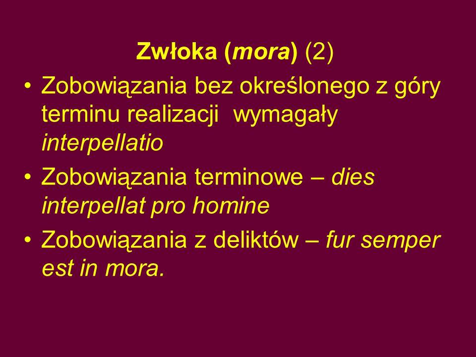 Zwłoka (mora) (2) Zobowiązania bez określonego z góry terminu realizacji wymagały interpellatio Zobowiązania terminowe – dies interpellat pro homine Z