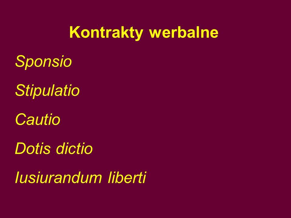 Kontrakty werbalne Sponsio Stipulatio Cautio Dotis dictio Iusiurandum liberti