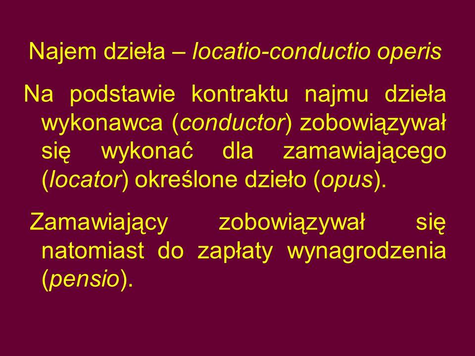 Najem dzieła – locatio-conductio operis Na podstawie kontraktu najmu dzieła wykonawca (conductor) zobowiązywał się wykonać dla zamawiającego (locator)