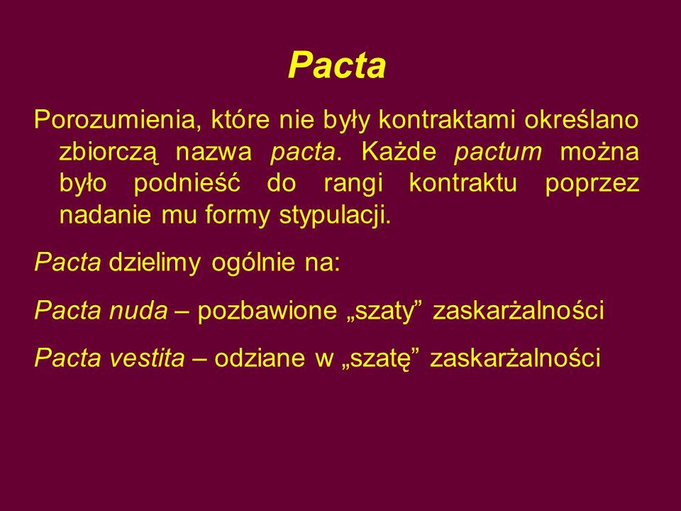 Pacta Porozumienia, które nie były kontraktami określano zbiorczą nazwa pacta. Każde pactum można było podnieść do rangi kontraktu poprzez nadanie mu