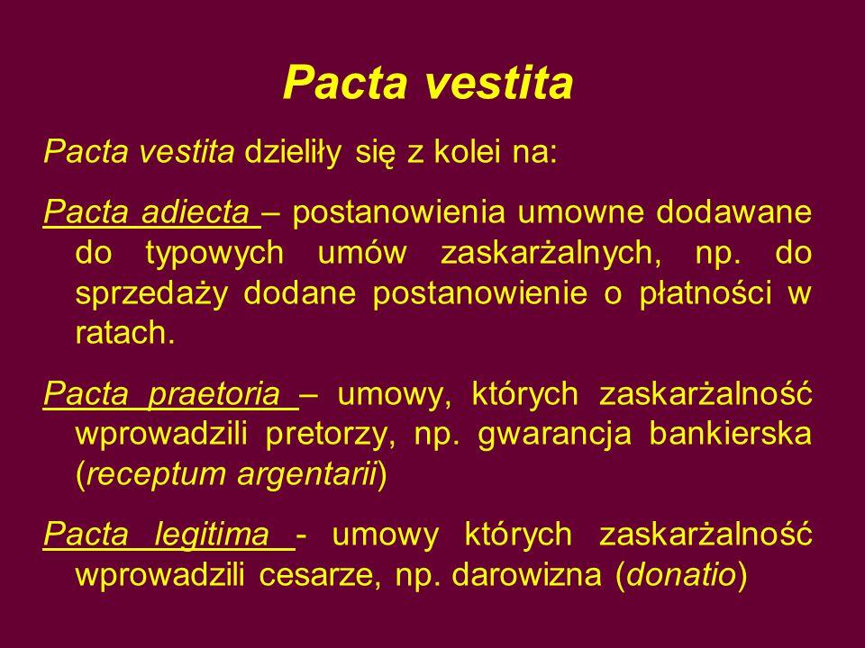 Pacta vestita Pacta vestita dzieliły się z kolei na: Pacta adiecta – postanowienia umowne dodawane do typowych umów zaskarżalnych, np. do sprzedaży do