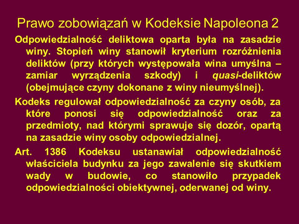 Prawo zobowiązań w Kodeksie Napoleona 2 Odpowiedzialność deliktowa oparta była na zasadzie winy. Stopień winy stanowił kryterium rozróżnienia deliktów