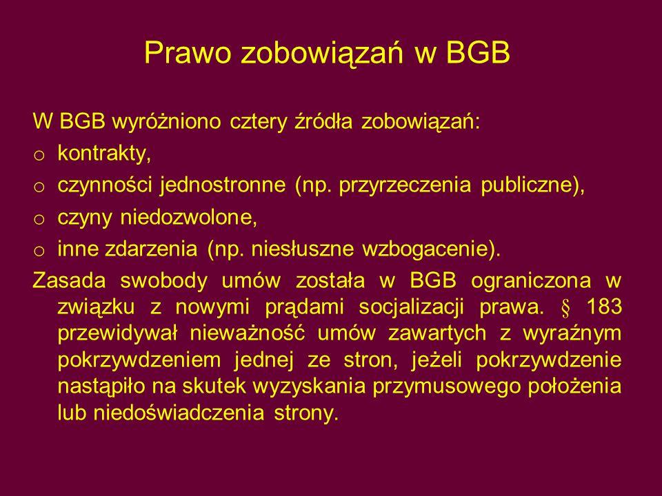 Prawo zobowiązań w BGB W BGB wyróżniono cztery źródła zobowiązań: o kontrakty, o czynności jednostronne (np. przyrzeczenia publiczne), o czyny niedozw