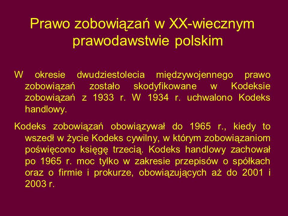 Prawo zobowiązań w XX-wiecznym prawodawstwie polskim W okresie dwudziestolecia międzywojennego prawo zobowiązań zostało skodyfikowane w Kodeksie zobow