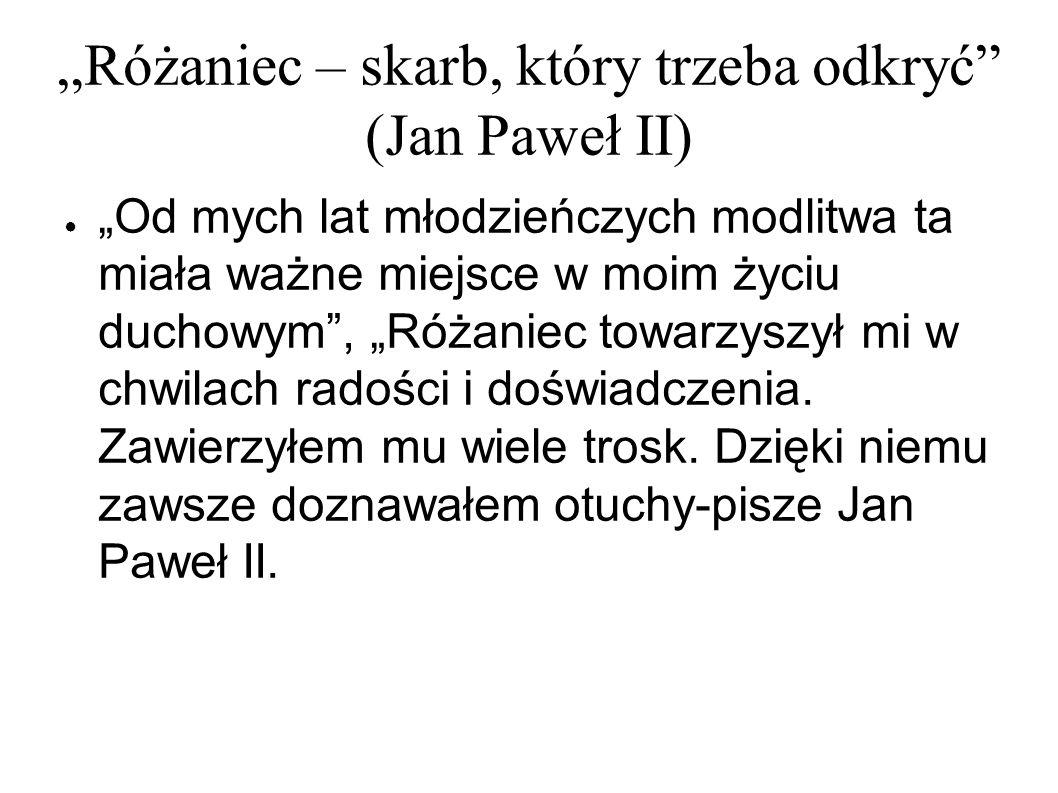 """""""Różaniec – skarb, który trzeba odkryć"""" (Jan Paweł II) ● """"Od mych lat młodzieńczych modlitwa ta miała ważne miejsce w moim życiu duchowym"""", """"Różaniec"""