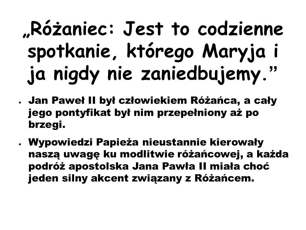 """""""Różaniec: Jest to codzienne spotkanie, którego Maryja i ja nigdy nie zaniedbujemy."""" ● Jan Paweł II był człowiekiem Różańca, a cały jego pontyfikat by"""