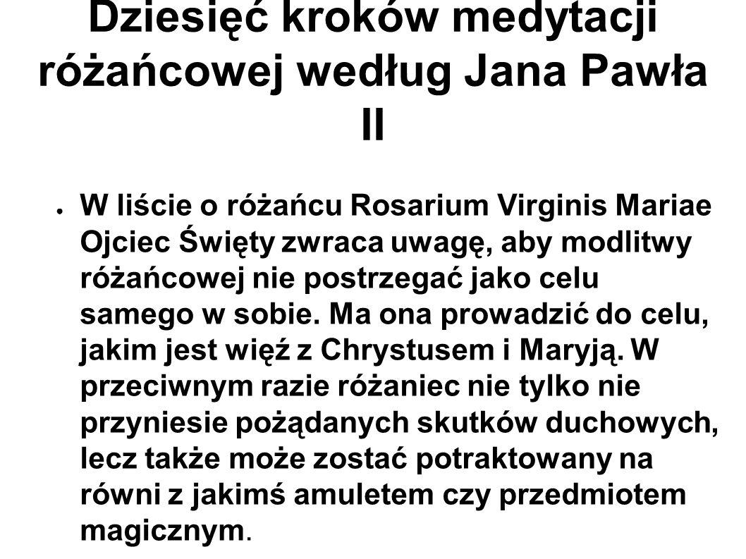 Dziesięć kroków medytacji różańcowej według Jana Pawła II ● W liście o różańcu Rosarium Virginis Mariae Ojciec Święty zwraca uwagę, aby modlitwy różań