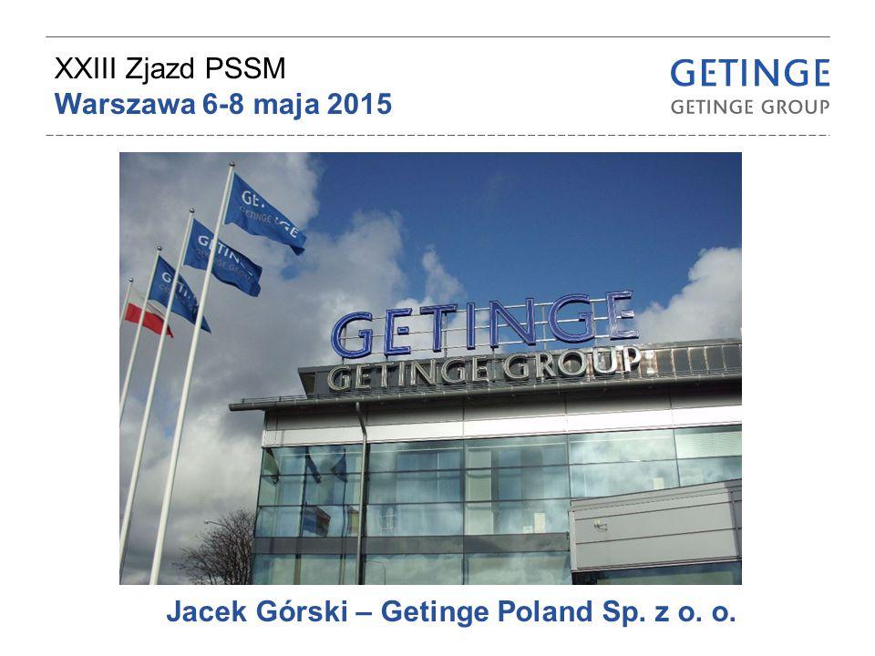 XXIII Zjazd PSSM Warszawa 6-8 maja 2015 Jacek Górski – Getinge Poland Sp. z o. o.