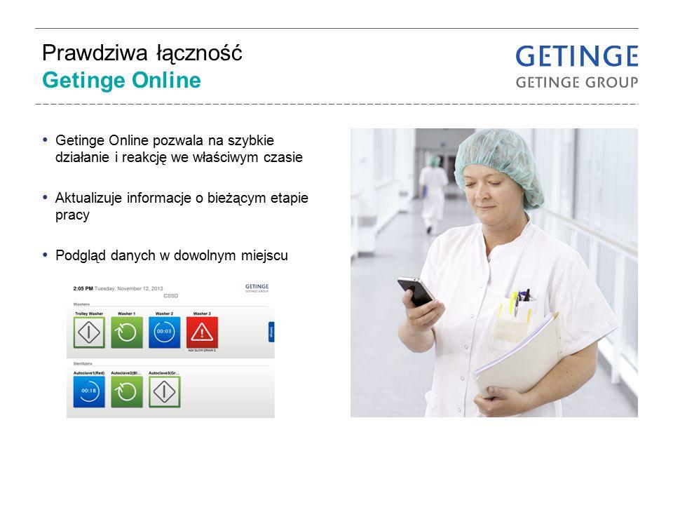Prawdziwa łączność Getinge Online Getinge Online pozwala na szybkie działanie i reakcję we właściwym czasie Aktualizuje informacje o bieżącym etapie p