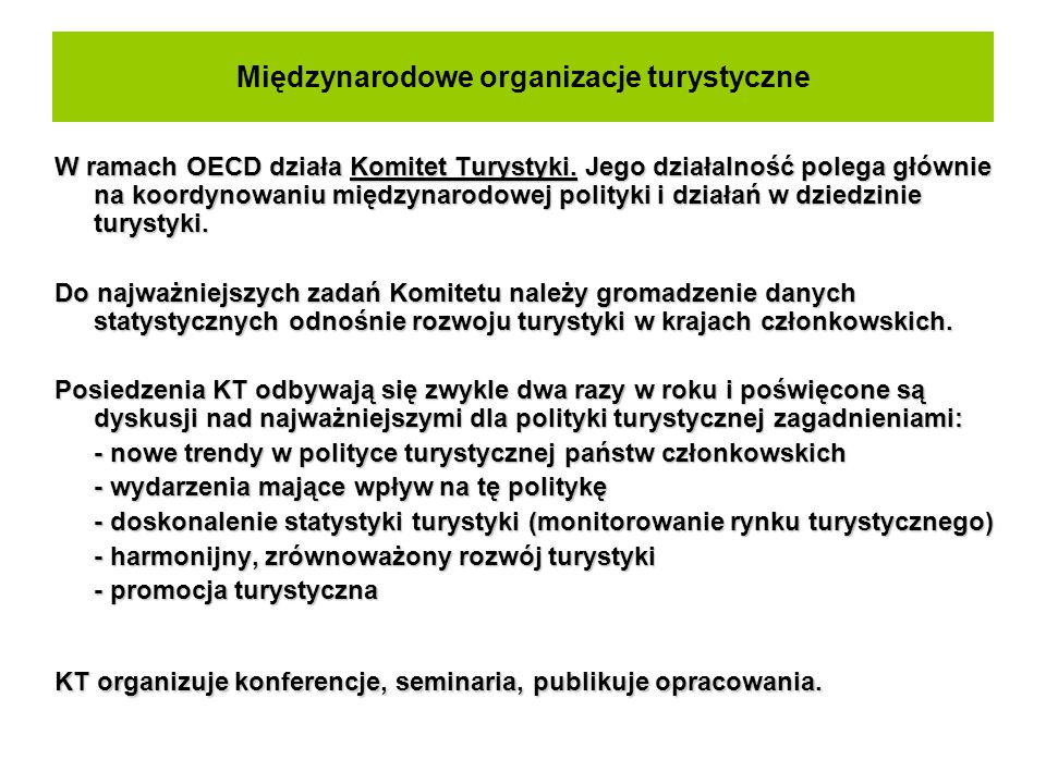 Międzynarodowe organizacje turystyczne W ramach OECD działa Komitet Turystyki. Jego działalność polega głównie na koordynowaniu międzynarodowej polity
