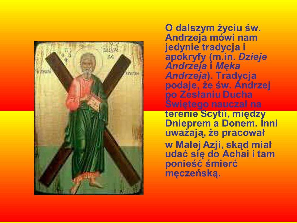O dalszym życiu św. Andrzeja mówi nam jedynie tradycja i apokryfy (m.in. Dzieje Andrzeja i Męka Andrzeja). Tradycja podaje, że św. Andrzej po Zesłaniu