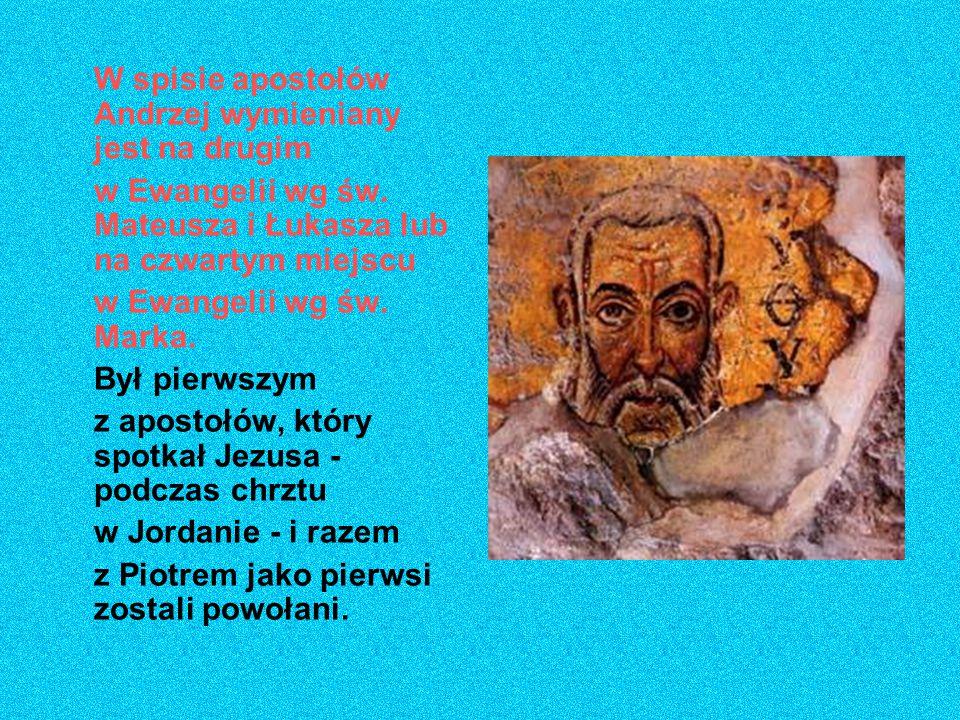 W spisie apostołów Andrzej wymieniany jest na drugim w Ewangelii wg św. Mateusza i Łukasza lub na czwartym miejscu w Ewangelii wg św. Marka. Był pierw