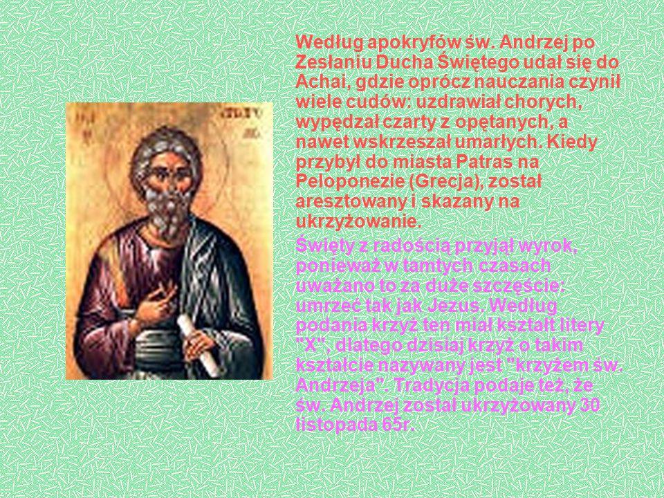 Według apokryfów św. Andrzej po Zesłaniu Ducha Świętego udał się do Achai, gdzie oprócz nauczania czynił wiele cudów: uzdrawiał chorych, wypędzał czar