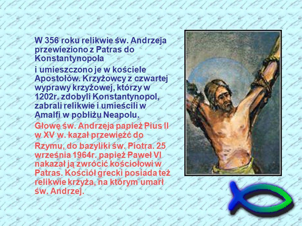 W 356 roku relikwie św. Andrzeja przewieziono z Patras do Konstantynopola i umieszczono je w kościele Apostołów. Krzyżowcy z czwartej wyprawy krzyżowe