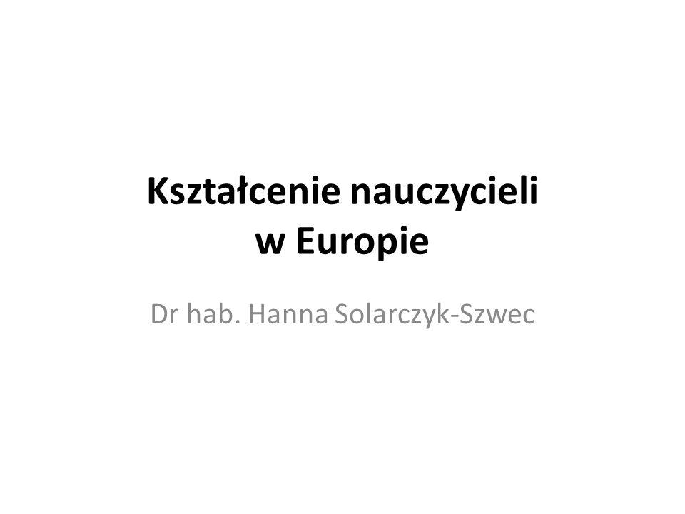 Kształcenie nauczycieli w Europie Dr hab. Hanna Solarczyk-Szwec