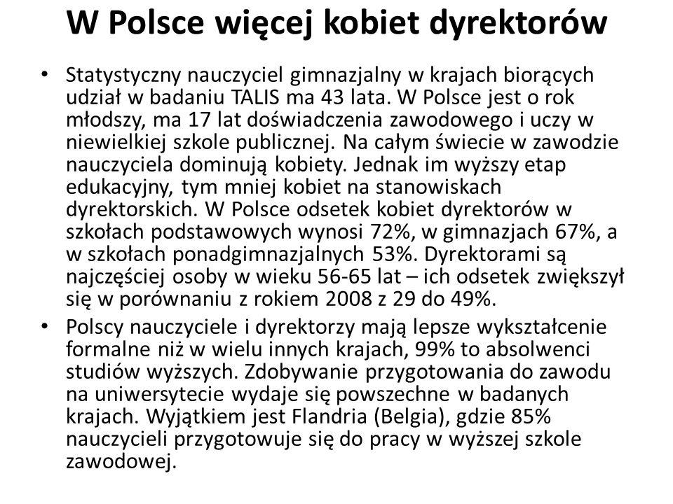 W Polsce więcej kobiet dyrektorów Statystyczny nauczyciel gimnazjalny w krajach biorących udział w badaniu TALIS ma 43 lata. W Polsce jest o rok młods