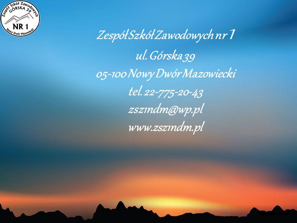 Zespół Szkół Zawodowych nr 1 ul. Górska 39 05-100 Nowy Dwór Mazowiecki tel. 22-775-20-43 zsz1ndm@wp.pl www.zsz1ndm.pl