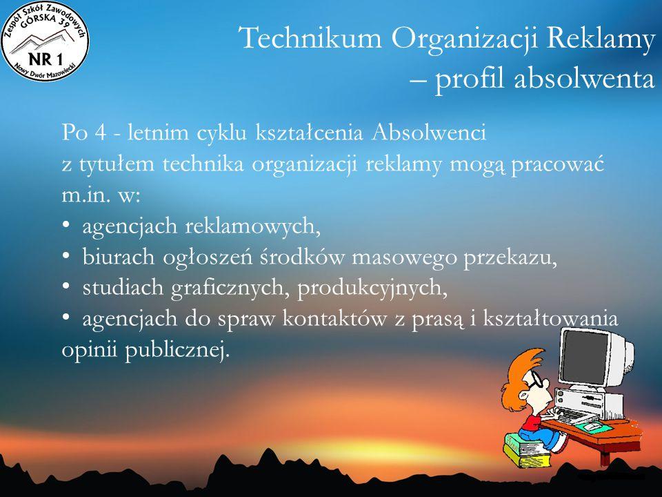 Technikum Organizacji Reklamy – profil absolwenta Po 4 - letnim cyklu kształcenia Absolwenci z tytułem technika organizacji reklamy mogą pracować m.in