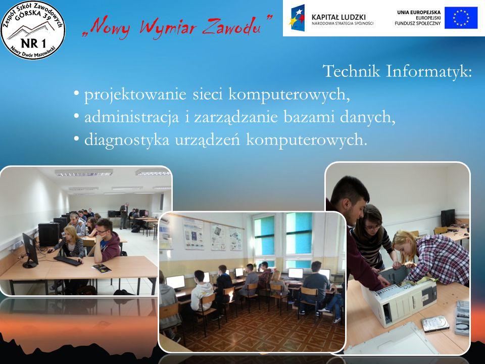 """Technik Informatyk: projektowanie sieci komputerowych, administracja i zarządzanie bazami danych, diagnostyka urządzeń komputerowych. """"Nowy Wymiar Zaw"""
