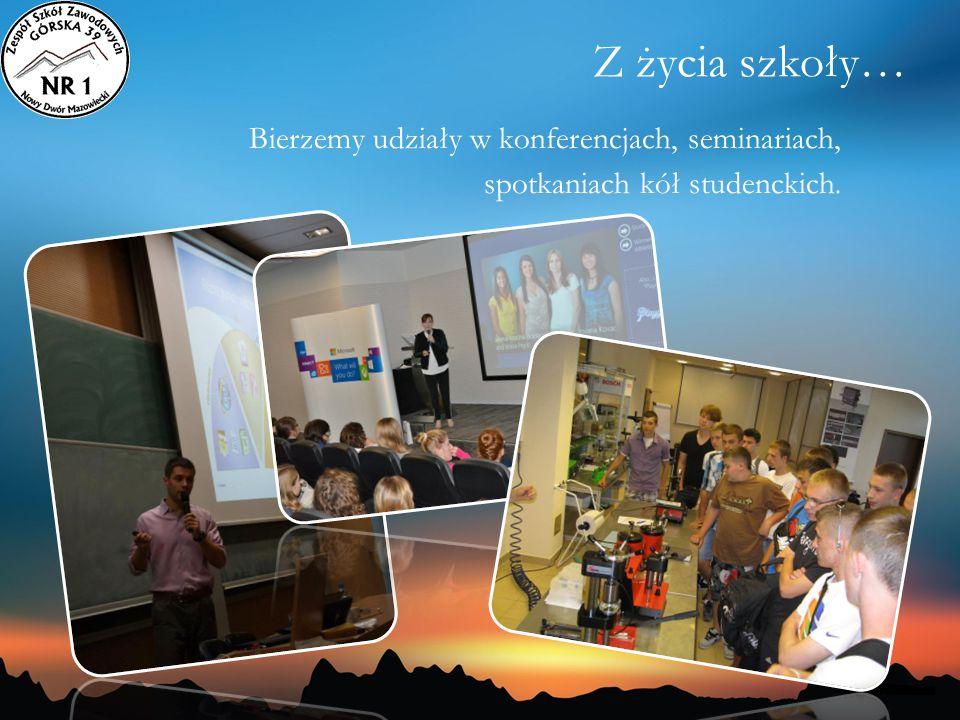 Z życia szkoły… Bierzemy udziały w konferencjach, seminariach, spotkaniach kół studenckich.