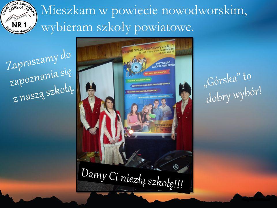 """Mieszkam w powiecie nowodworskim, wybieram szkoły powiatowe. Zapraszamy do zapoznania się z naszą szkołą. """"Górska"""" to dobry wybór! Damy Ci niezłą szko"""