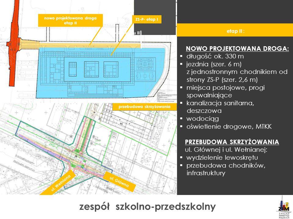 przebudowa skrzyżowania ul. Główna ul. Wełniana NOWO PROJEKTOWANA DROGA:  długość ok. 330 m  jezdnia (szer. 6 m) z jednostronnym chodnikiem od stron