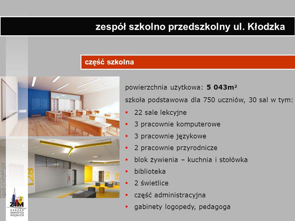 część szkolna powierzchnia użytkowa: 5 043m 2 szkoła podstawowa dla 750 uczniów, 30 sal w tym:  22 sale lekcyjne  3 pracownie komputerowe  3 pracow