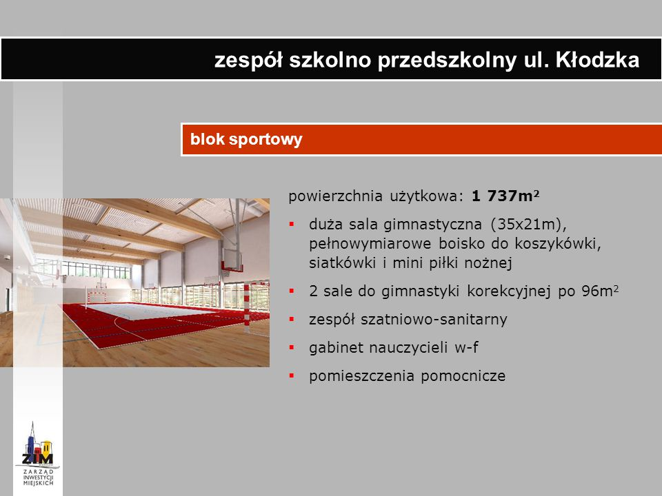 blok sportowy powierzchnia użytkowa: 1 737m 2  duża sala gimnastyczna (35x21m), pełnowymiarowe boisko do koszykówki, siatkówki i mini piłki nożnej 