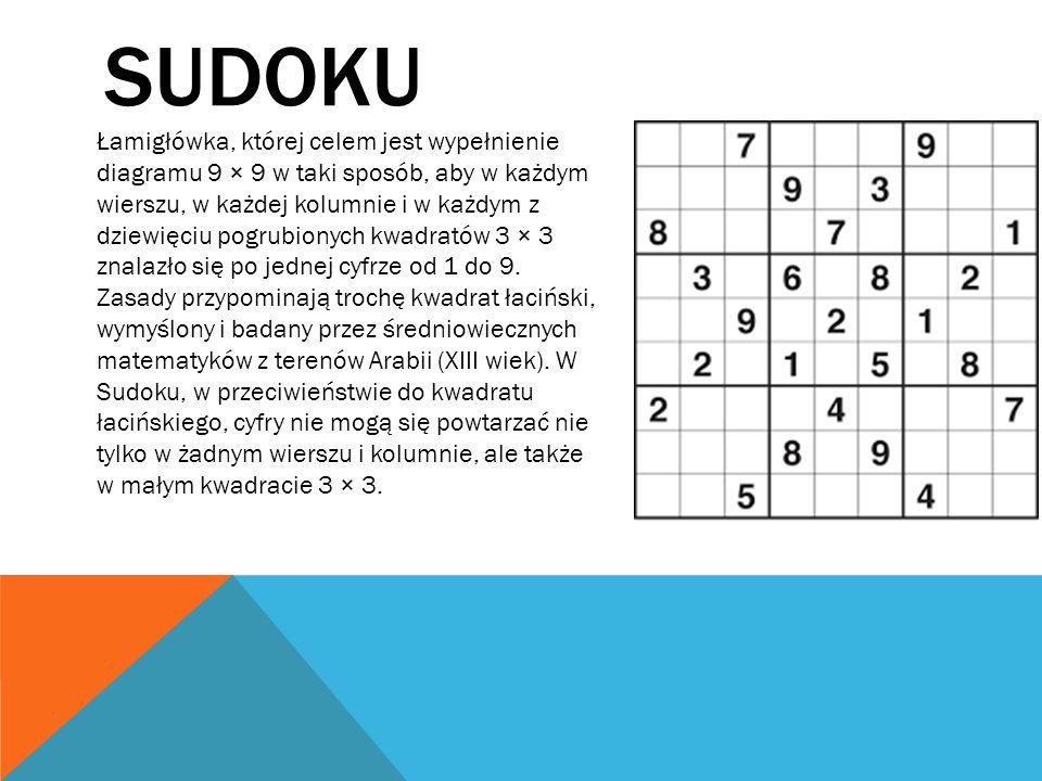 SUDOKU Łamigłówka, której celem jest wypełnienie diagramu 9 × 9 w taki sposób, aby w każdym wierszu, w każdej kolumnie i w każdym z dziewięciu pogrubi
