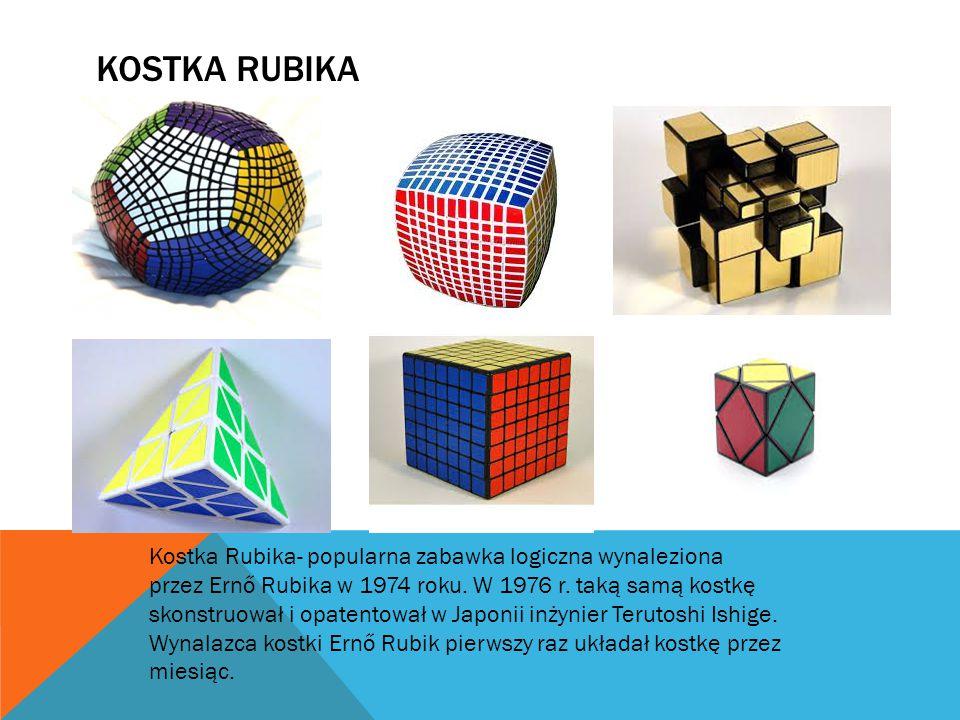 KOSTKA RUBIKA Kostka Rubika- popularna zabawka logiczna wynaleziona przez Ernő Rubika w 1974 roku. W 1976 r. taką samą kostkę skonstruował i opatentow