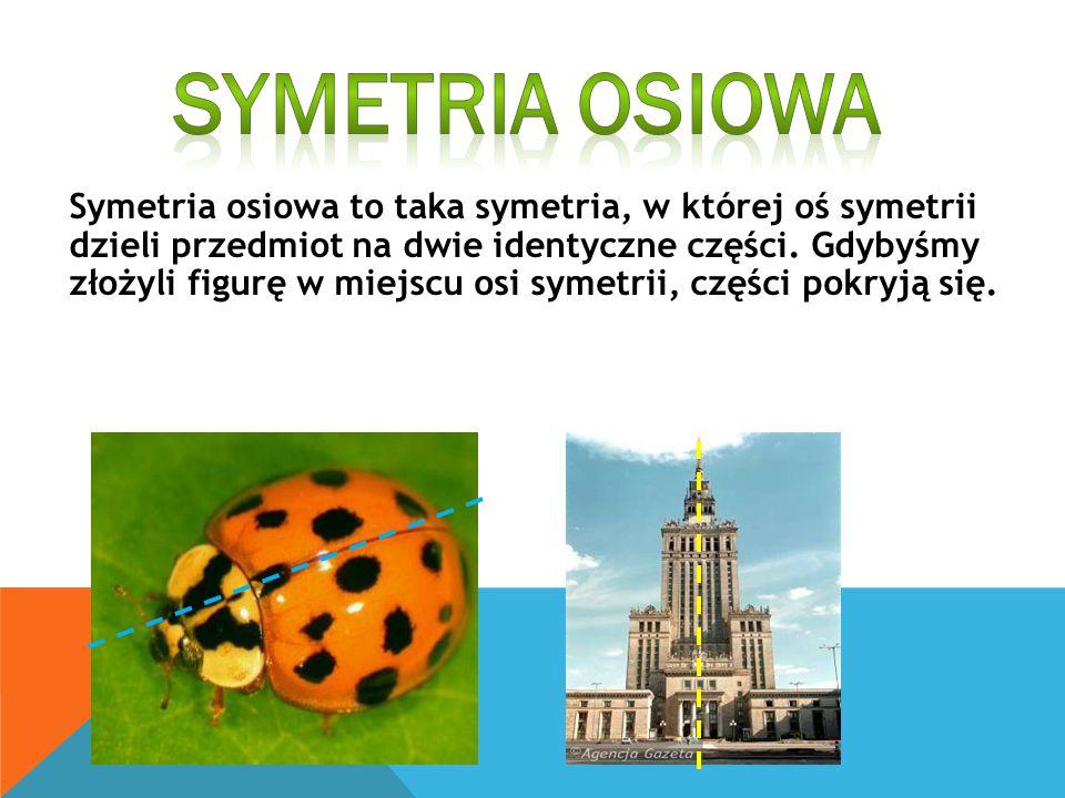 Symetria osiowa to taka symetria, w której oś symetrii dzieli przedmiot na dwie identyczne części. Gdybyśmy złożyli figurę w miejscu osi symetrii, czę