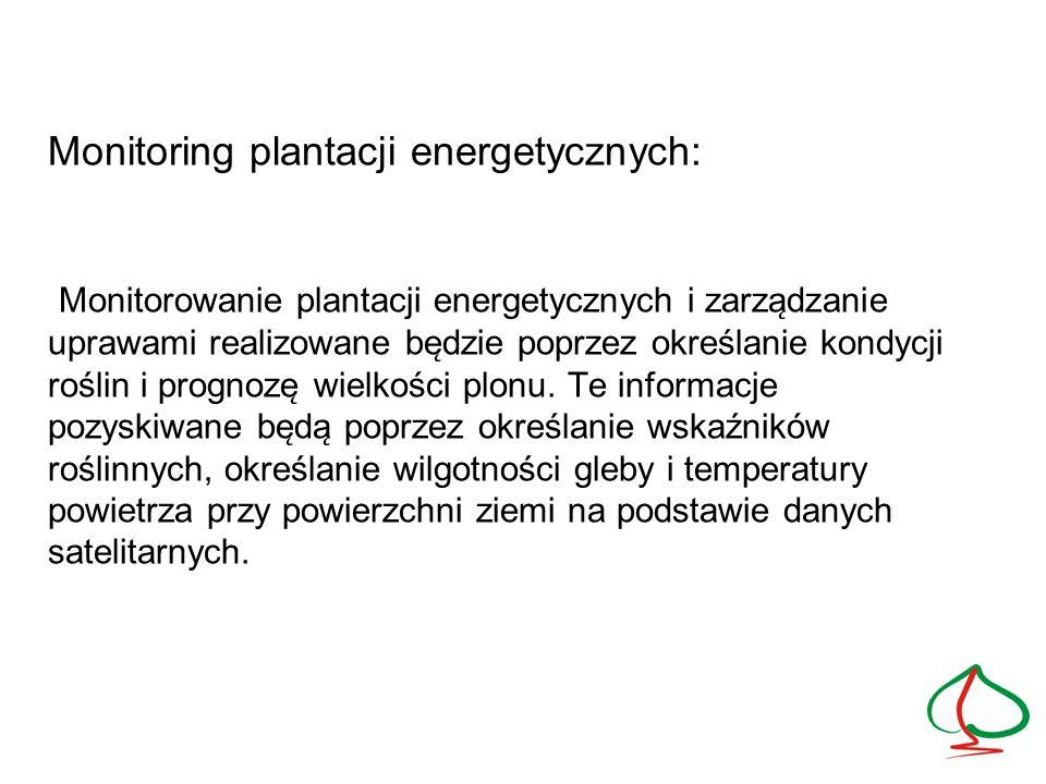 Monitoring plantacji energetycznych: Monitorowanie plantacji energetycznych i zarza ̨ dzanie uprawami realizowane be ̨ dzie poprzez określanie kondycji roślin i prognoze ̨ wielkości plonu.