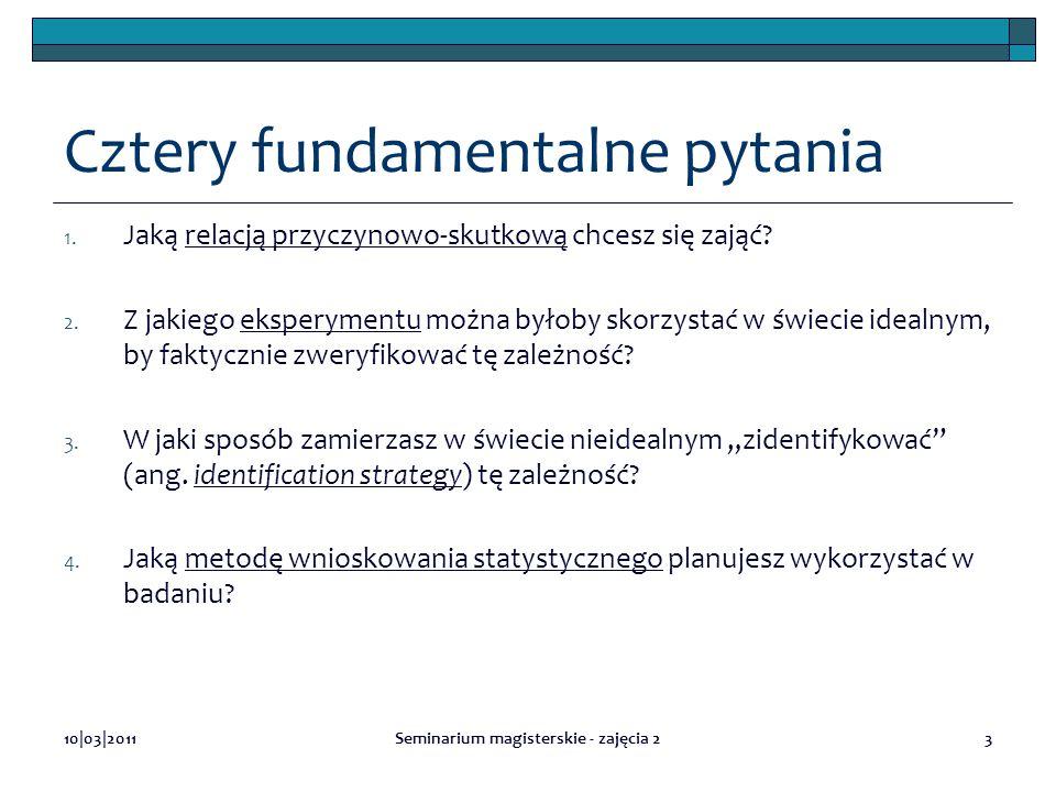 Cztery fundamentalne pytania 1. Jaką relacją przyczynowo-skutkową chcesz się zająć? 2. Z jakiego eksperymentu można byłoby skorzystać w świecie idealn