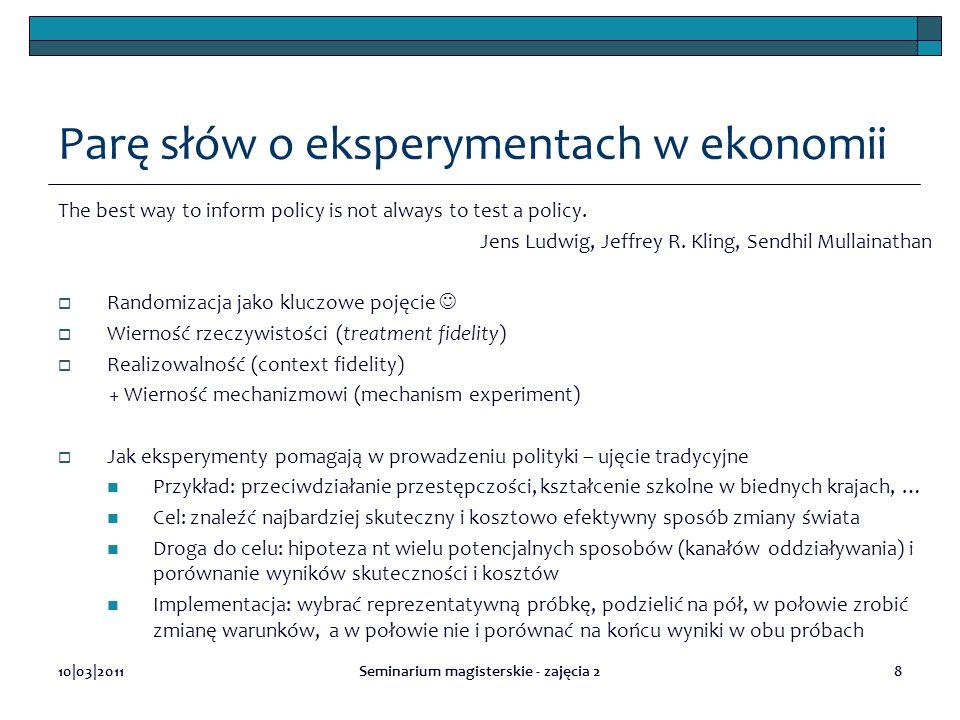 Parę słów o eksperymentach w ekonomii The best way to inform policy is not always to test a policy. Jens Ludwig, Jeffrey R. Kling, Sendhil Mullainatha