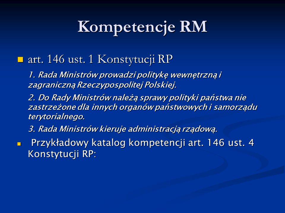 Kompetencje RM art. 146 ust. 1 Konstytucji RP art. 146 ust. 1 Konstytucji RP 1. Rada Ministrów prowadzi politykę wewnętrzną i zagraniczną Rzeczypospol