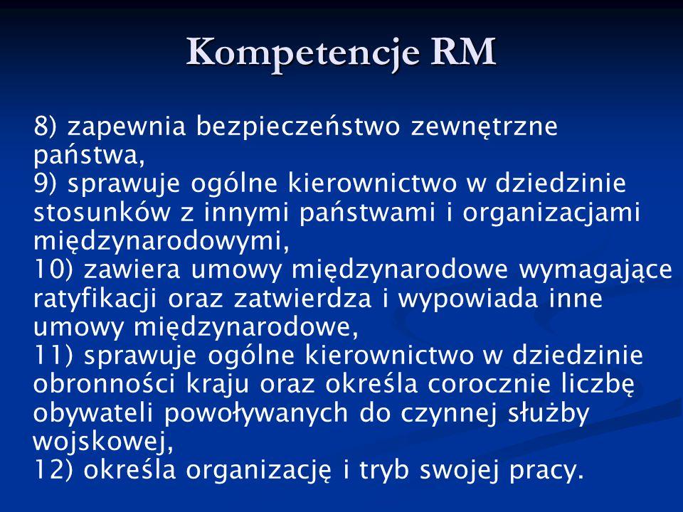 Kompetencje RM 8) zapewnia bezpieczeństwo zewnętrzne państwa, 9) sprawuje ogólne kierownictwo w dziedzinie stosunków z innymi państwami i organizacjam