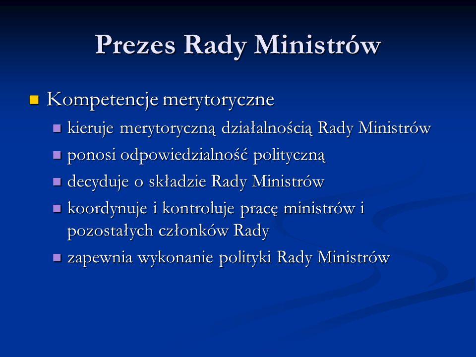 Kompetencje merytoryczne Kompetencje merytoryczne kieruje merytoryczną działalnością Rady Ministrów kieruje merytoryczną działalnością Rady Ministrów