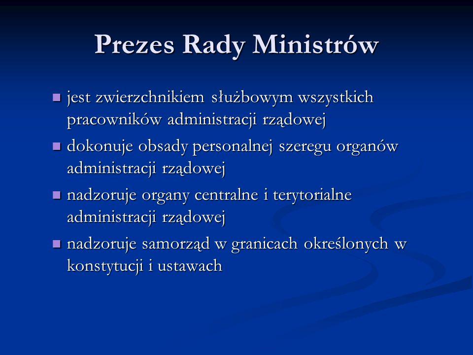Prezes Rady Ministrów jest zwierzchnikiem służbowym wszystkich pracowników administracji rządowej jest zwierzchnikiem służbowym wszystkich pracowników