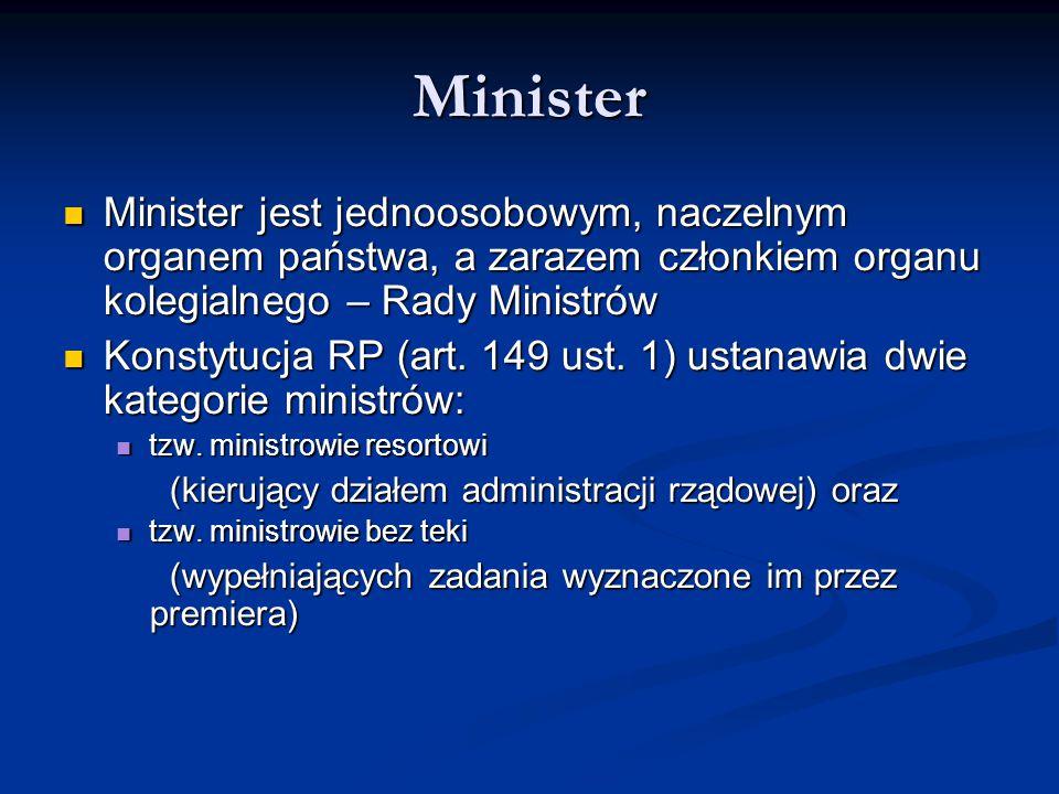 Minister Minister jest jednoosobowym, naczelnym organem państwa, a zarazem członkiem organu kolegialnego – Rady Ministrów Minister jest jednoosobowym,