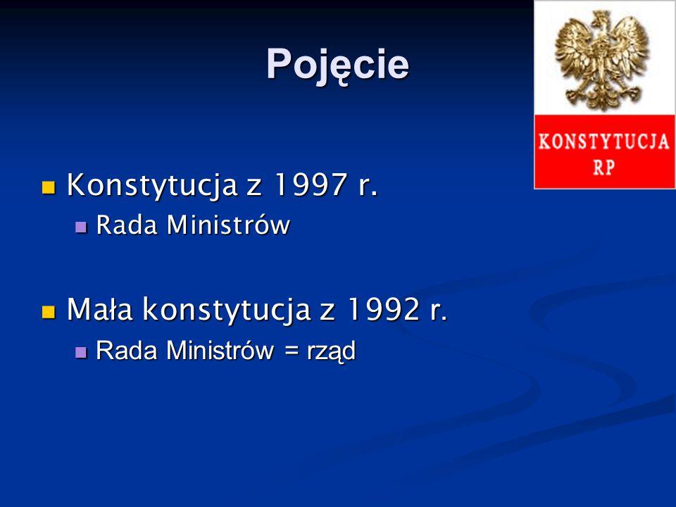 Pojęcie Konstytucja z 1997 r. Konstytucja z 1997 r. Rada Ministrów Rada Ministrów Ma ł a konstytucja z 1992 r. Ma ł a konstytucja z 1992 r. Rada Minis