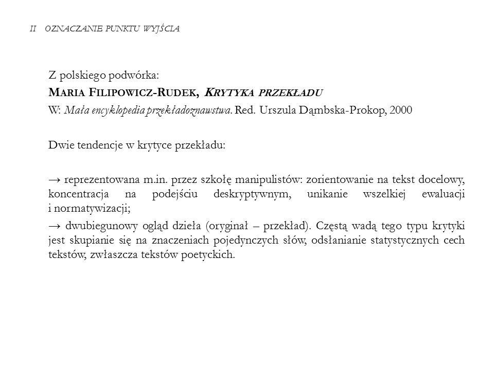 II OZNACZANIE PUNKTU WYJŚCIA Z polskiego podwórka: M ARIA F ILIPOWICZ -R UDEK, K RYTYKA PRZEKŁADU W: Mała encyklopedia przekładoznawstwa.