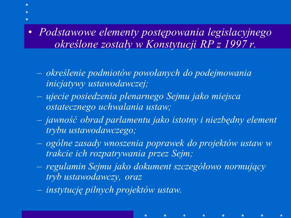 Podstawowe elementy postępowania legislacyjnego określone zostały w Konstytucji RP z 1997 r. –określenie podmiotów powołanych do podejmowania inicjaty